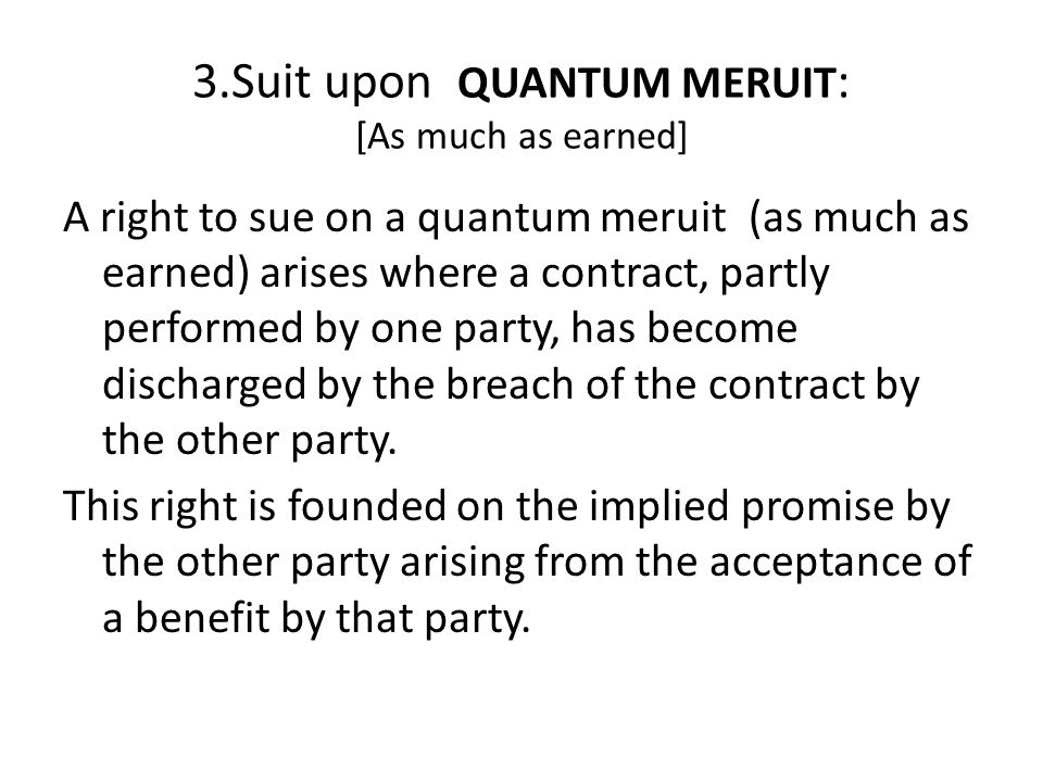3.Suit upon QUANTUM MERUIT: [As much as earned]